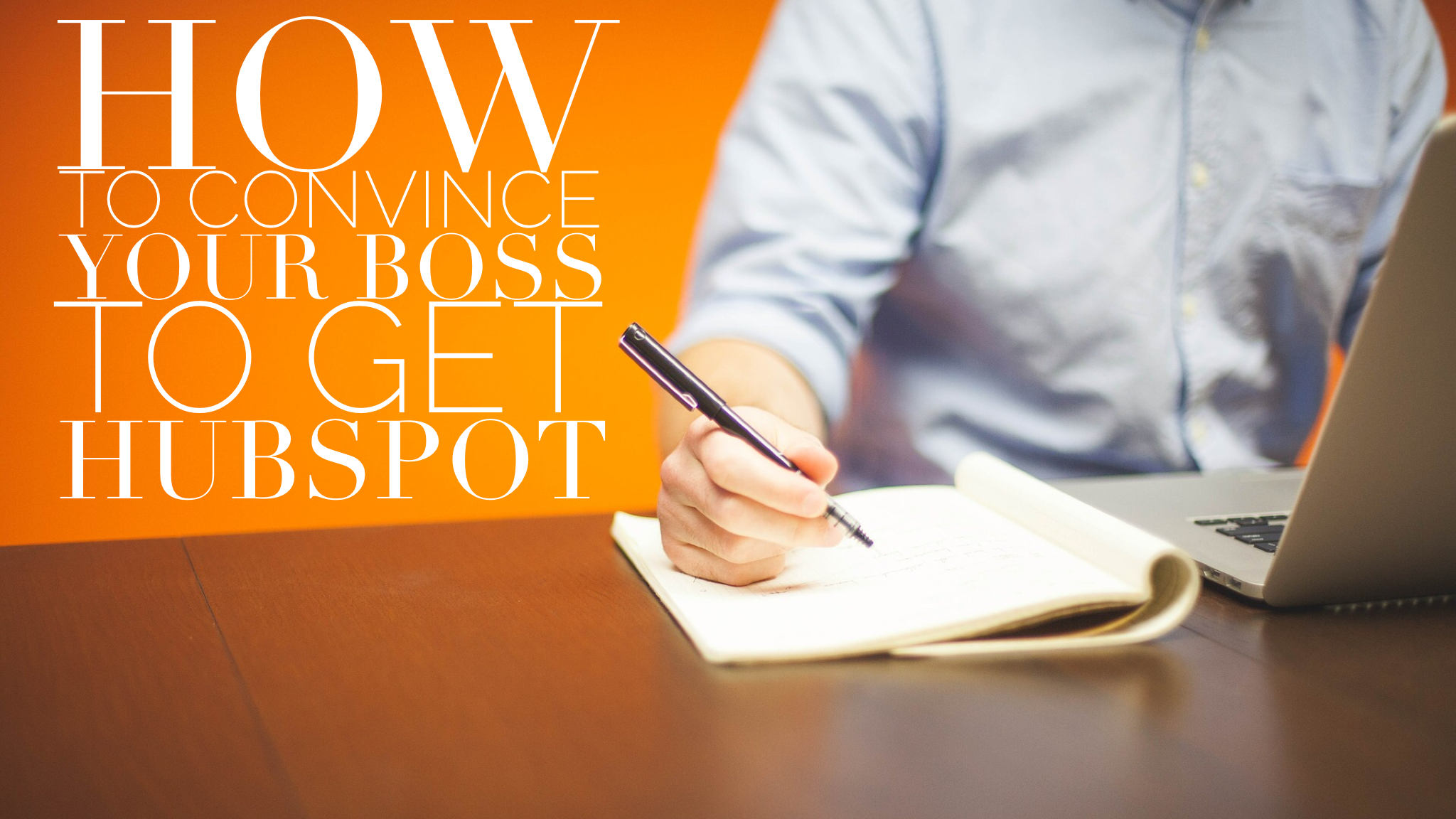 How to convince your boss to get HubSpot