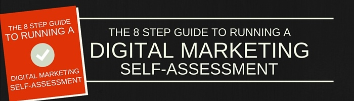 The 8 Step Guide to Running a Digital Marketing Self-Assessment