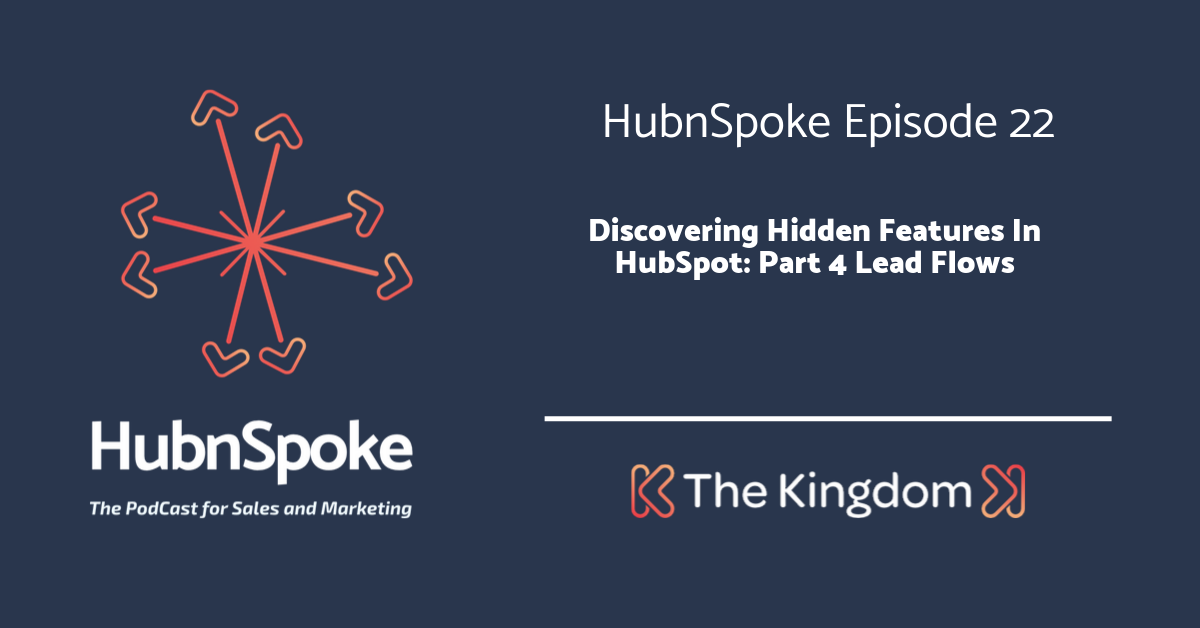 The Kingdom - Discovering Hidden Features in HubSpot: Part 4 Lead Flows