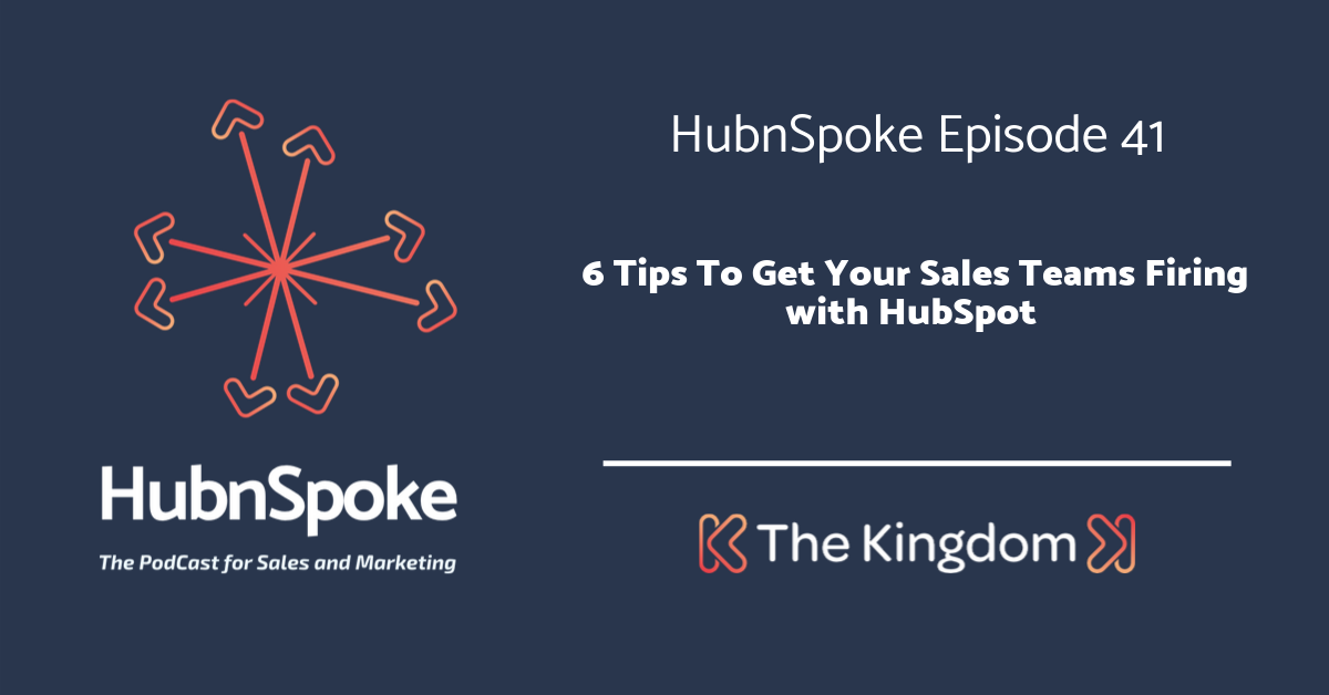 The Kingdom - 6 tips to get your sales team firing with hubspot