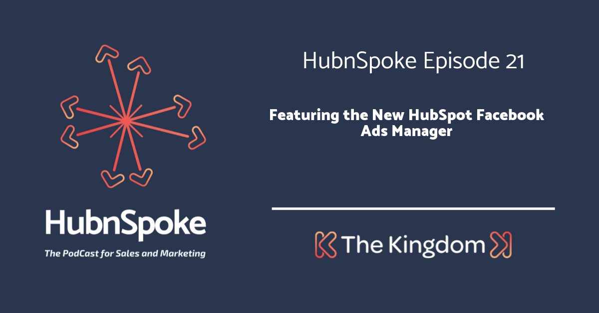 The Kingdom - Featuring the New Hubspot Facebook Ads Manager