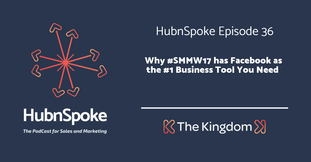The Kingdom - Why #SMMW17 has Facebook as the #1 Business Tool You Need