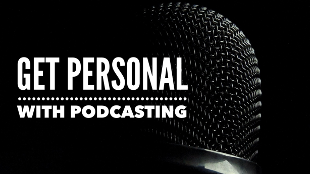 Get Personal With Podcasting