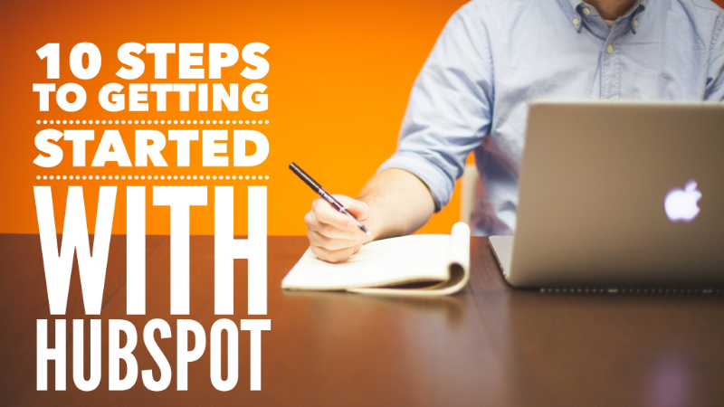 10 steps to getting started with HubSpot