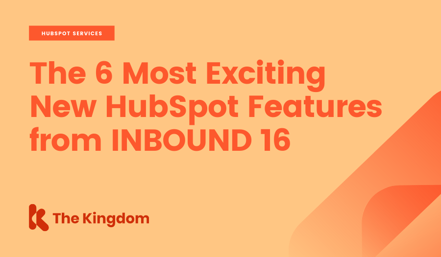 The 6 Most Exciting New HubSpot Features from INBOUND 16