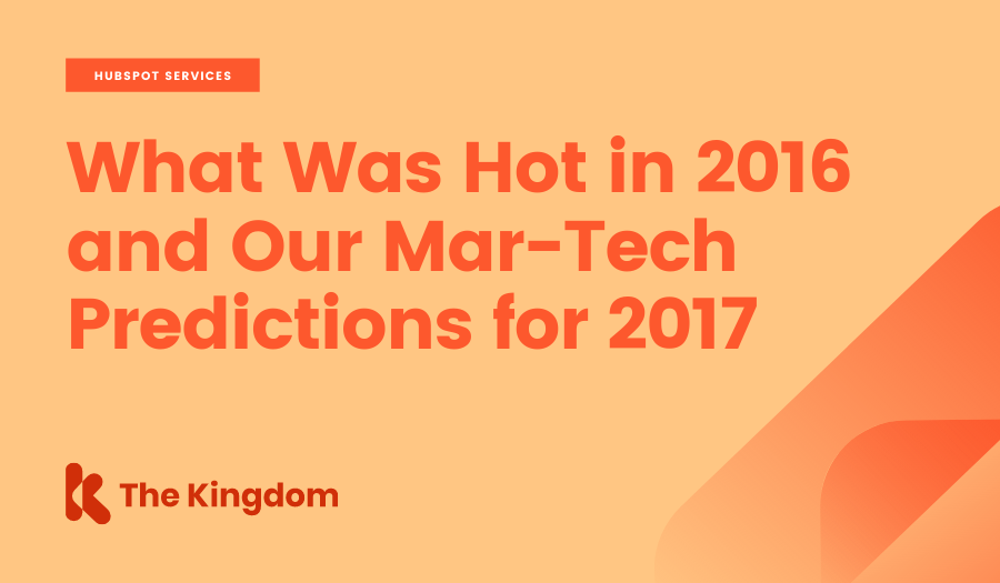 What Was Hot in 2016 and Our Mar-Tech Predictions for 2017