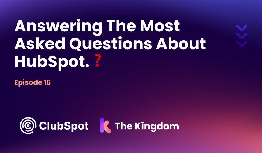 The Kingdom ClubSpot Epi 16 Answering The Most Asked Questions About HubSpot