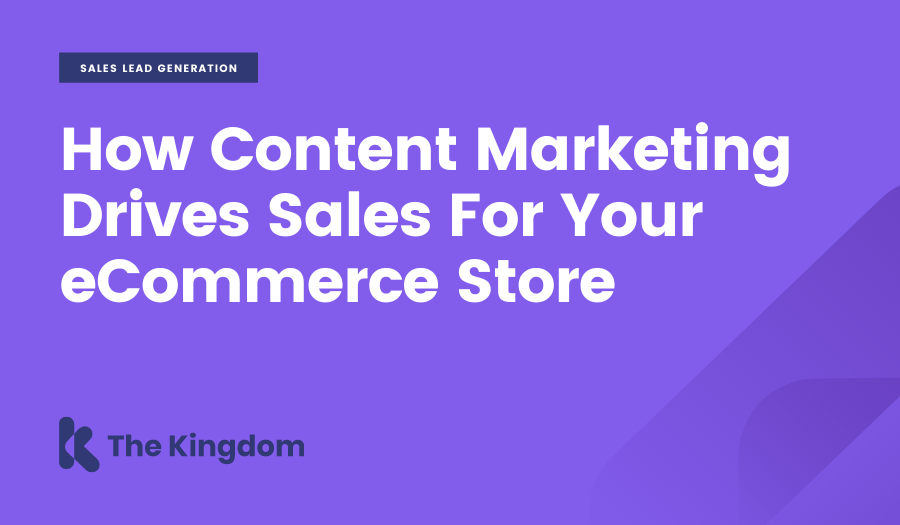 How Content Marketing Drives Sales For Your e-Commerce Store