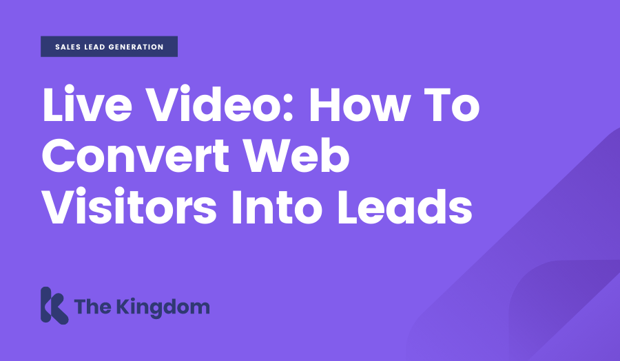 Live Video: How To Convert Web Visitors Into Leads