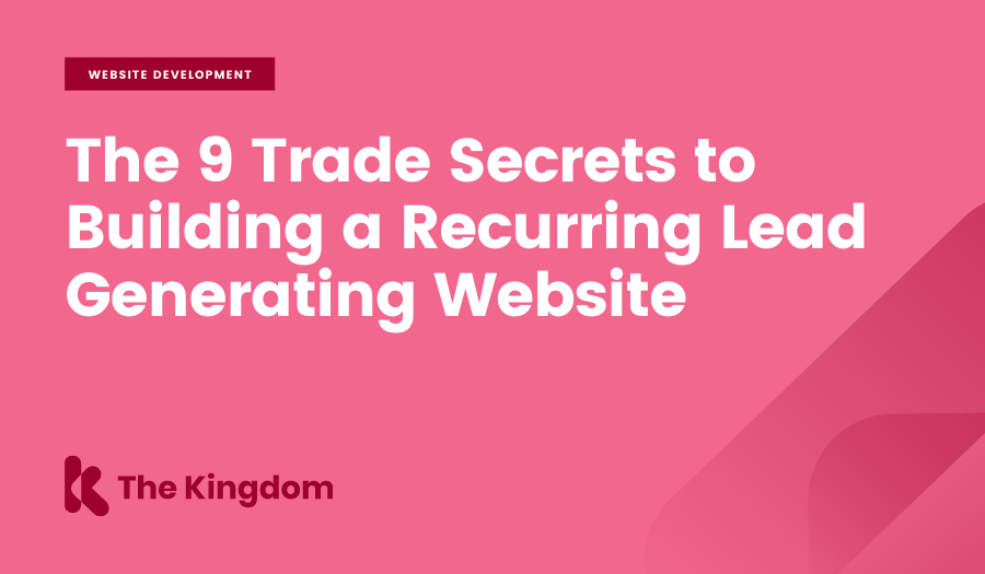 The 9 Trade Secrets to Building a Recurring Lead Generating Website