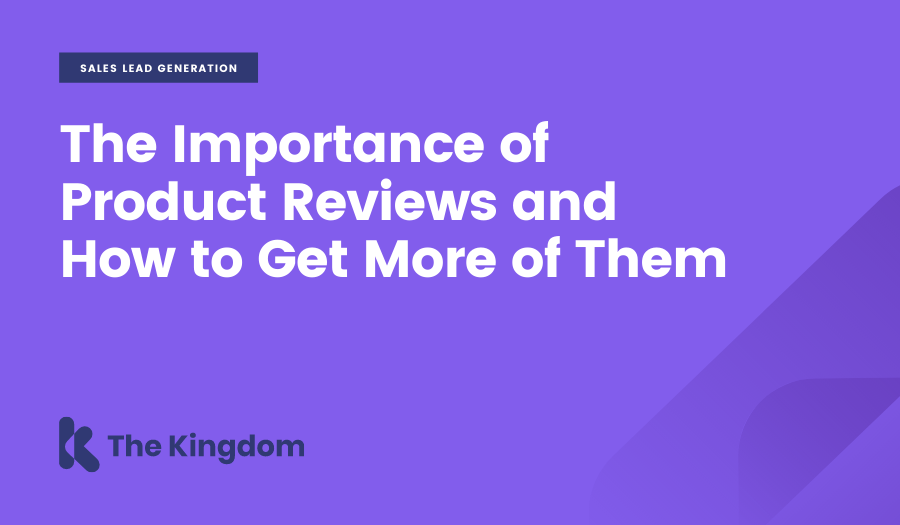 The Importance of Product Reviews and How to Get More of Them