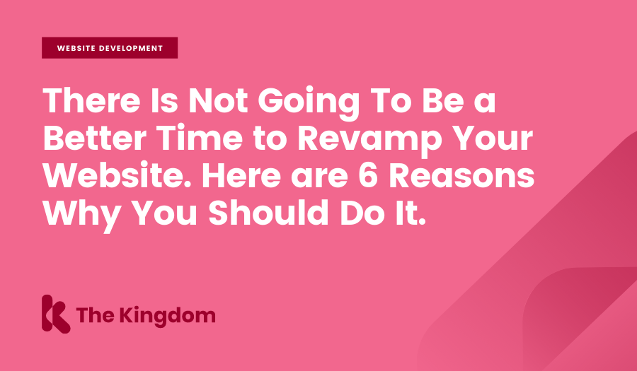 There is not going to be a better time to revamp your website. Here are 6 reasons why you should do it.
