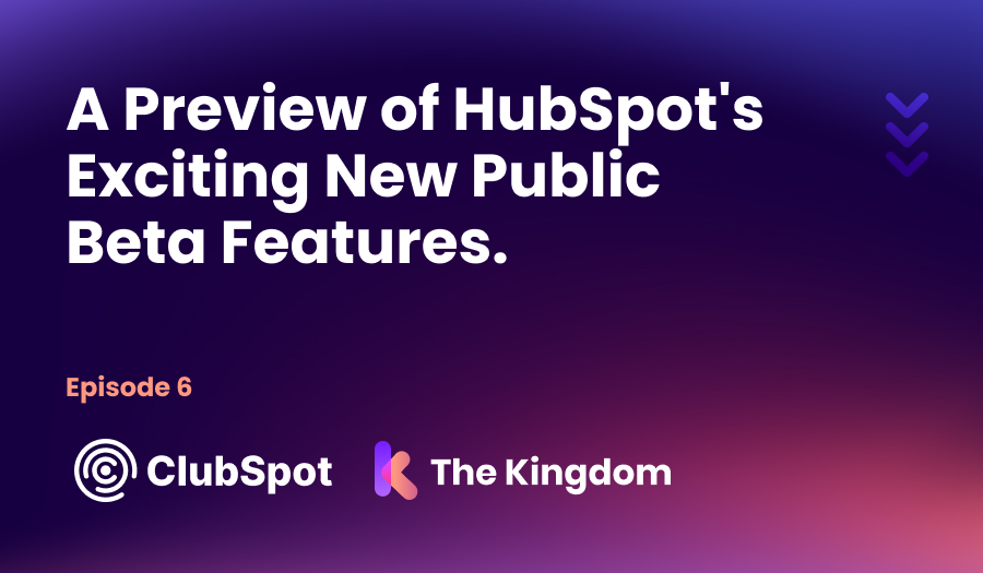 The Kingdom ClubSpot Episode 6 Preview of HubSpots Public Beta Features