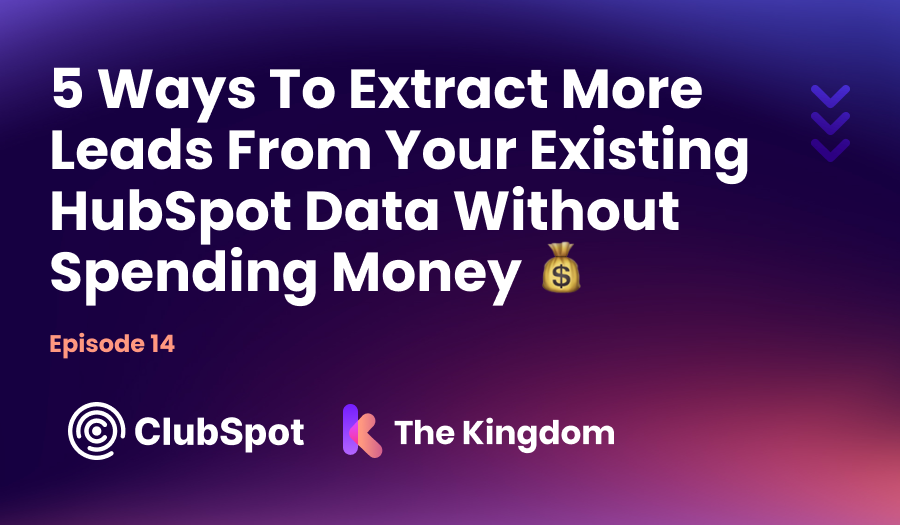 The Kingdom ClubSpot Epi 14 5 Ways to Extract More Leads from your existing HubSpot Data Without Spending Money