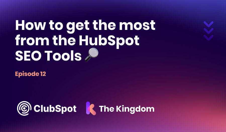 The Kingdom ClubSpot Epi 12 How to get the most from the HubSpot SEO Tools