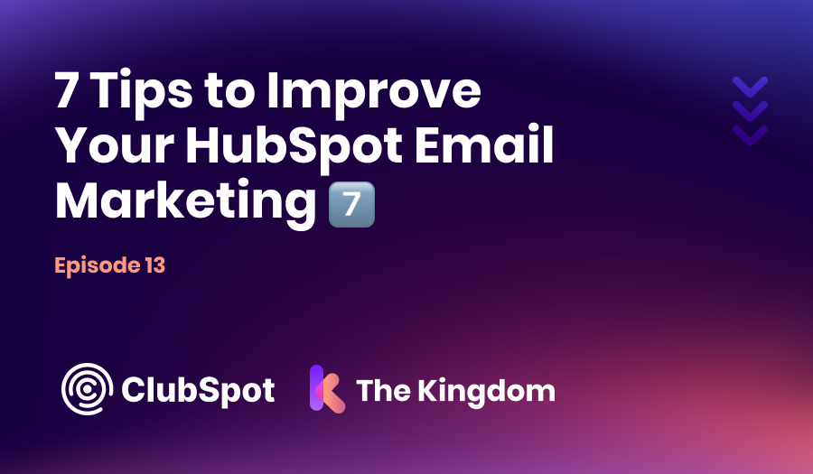 The Kingdom ClubSpot Epi 13 7 Tips to Improve Your HubSpot Email Marketing