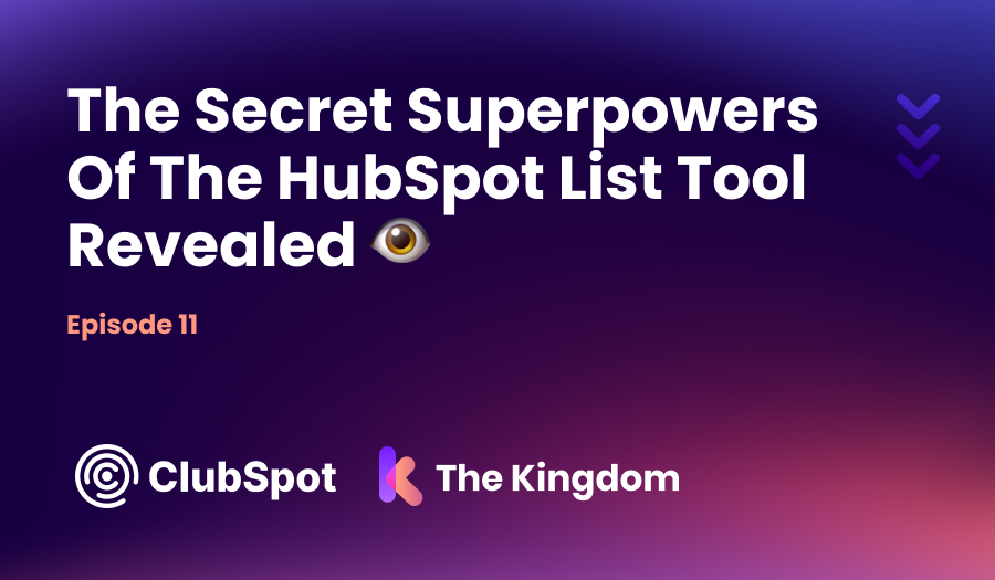 The Kingdom ClubSpot Epi 11 The Secret Superpowers Of The HubSpot List Tool Revealed