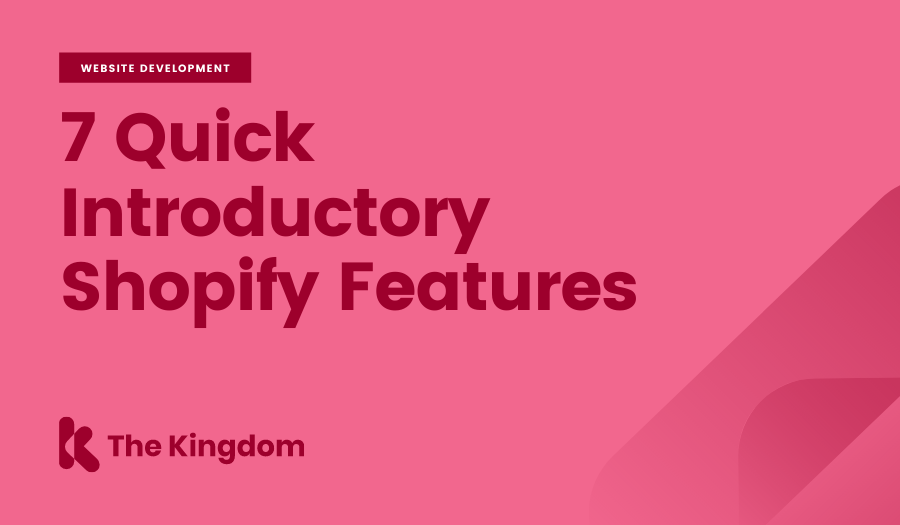 7 Quick Introductory Shopify Features | The Kingdom