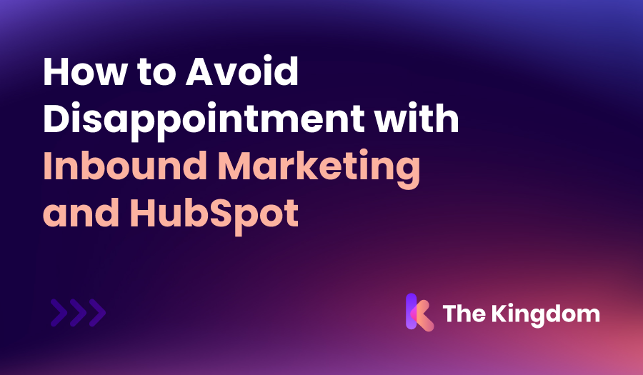 How to Avoid Disappointment with Inbound Marketing and HubSpot