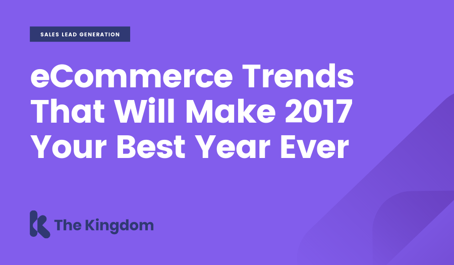 eCommerce Trends That Will Make 2017 Your Best Year Ever